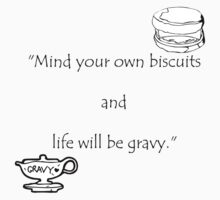 """""""Mind your own biscuits and life will be gravy."""" by nathanprice"""