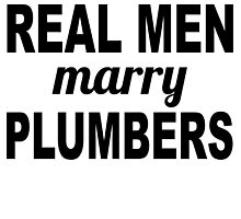 Real Men Marry Plumbers by GiftIdea