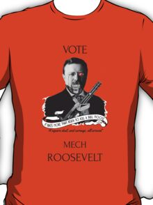 Vote Mech Roosevelt 2- The Presidenting T-Shirt