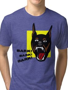 Bark ! Bark ! Bark ! Tri-blend T-Shirt
