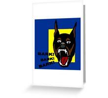Bark ! Bark ! Bark ! Greeting Card