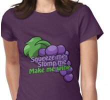 Squeeze me stomp me make me wine Womens Fitted T-Shirt