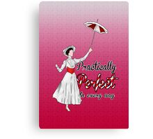 Practically Perfect in Every Way! Canvas Print