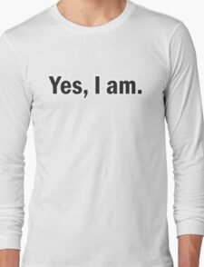 Yes, I am Long Sleeve T-Shirt