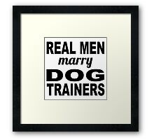 Real Men Marry Dog Trainers Framed Print