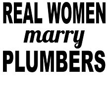 Real Women Marry Plumbers by GiftIdea