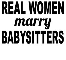 Real Women Marry Babysitters by GiftIdea