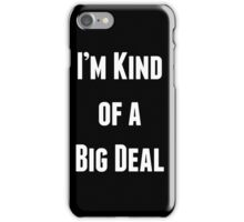 I'm Kind of a Big Deal iPhone Case/Skin