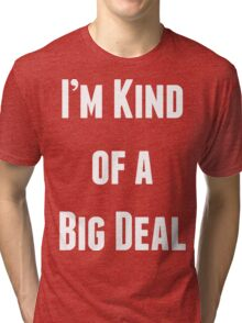 I'm Kind of a Big Deal Tri-blend T-Shirt