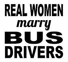 Real Women Marry Bus Drivers Photographic Print