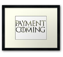 Payment is coming Framed Print