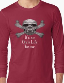 It's An Orc's Life For Me Long Sleeve T-Shirt