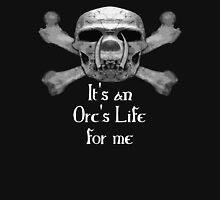 It's An Orc's Life For Me Unisex T-Shirt