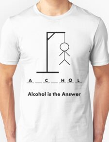 alcohol is the answer Unisex T-Shirt