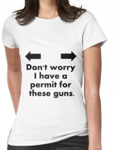 I have a permit for my guns Womens Fitted T-Shirt