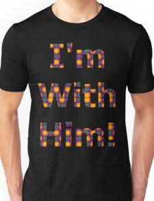 I'M WITH HIM Unisex T-Shirt