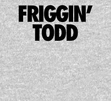 Friggin' Todd Unisex T-Shirt
