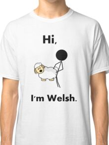 hi i'm welsh Classic T-Shirt