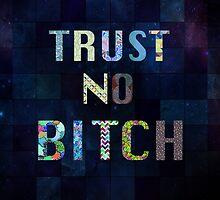 Trust No Bitch by kennasato