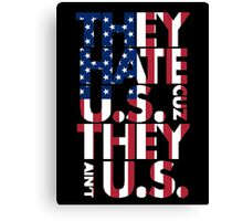 They hate U.S. Canvas Print