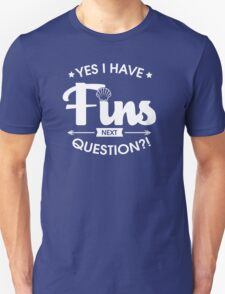 Yes i Have Fins  T-Shirt