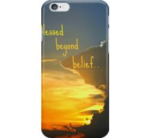 Blessed beyond belief iPhone Case/Skin