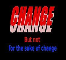 Change Not for the Sake of Change by PharrisArt