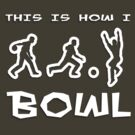 This is how I bowl by w1ckerman