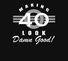 Making 40 Look Good Unisex T-Shirt