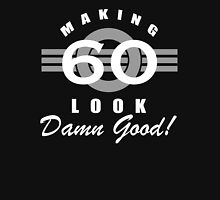 Making 60 Look Good Unisex T-Shirt