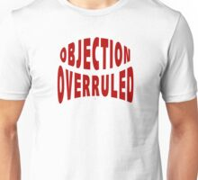 Your Objection Is Overruled Unisex T-Shirt