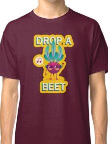 Drop A Beet Classic T-Shirt