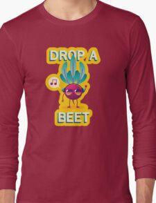 Drop A Beet Long Sleeve T-Shirt