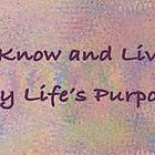 I Know and Live My Life's Purpose by Kelly Gammon