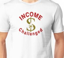 I Am Income Challenged Unisex T-Shirt