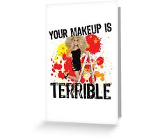 Your makeup is terrible! Greeting Card