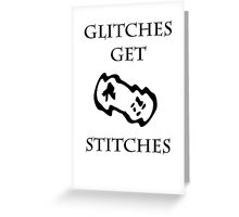 Glitches Get Stitches Greeting Card