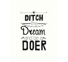 Ditch the Dream Art Print
