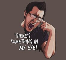There's Something in my Eye!! T-Shirt