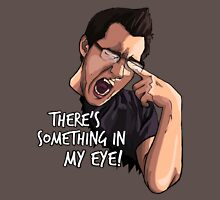 There's Something in my Eye!! Unisex T-Shirt