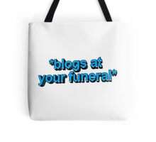 blogs at ur funeral Tote Bag