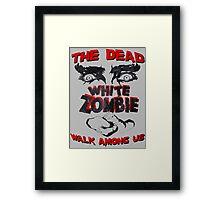 THE DEAD WALK AMONG US! Framed Print
