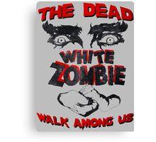 THE DEAD WALK AMONG US! Canvas Print