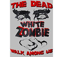 THE DEAD WALK AMONG US! Photographic Print