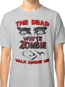 THE DEAD WALK AMONG US! Classic T-Shirt