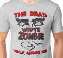 THE DEAD WALK AMONG US! Unisex T-Shirt
