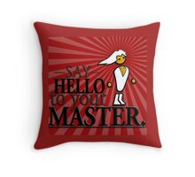 Say HELLO to your MASTER. -Red- Throw Pillow