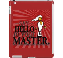 Say HELLO to your MASTER. -Red- iPad Case/Skin