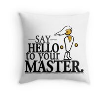 Say HELLO to your MASTER. -Clear- Throw Pillow