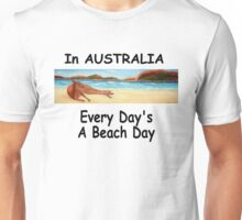 In AUSTRALIA Every Day's A Beach Day Unisex T-Shirt